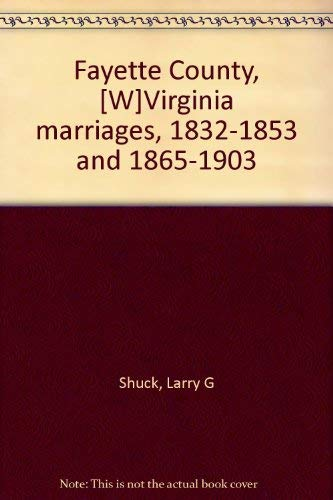 Fayette Co. (W) Virginia Marriages 1832-1853 and: Shuck, Larry G.