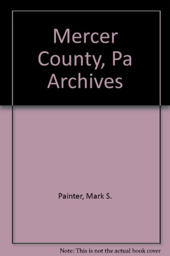 Mercer County Pennsylvania Archives, Vol. 1 (Deeds: Painter, Mark S.;