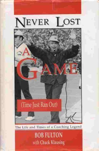 Never Lost a Game: (Time Just Ran Out): The Life and Times of a Coaching Legend: Bob Fulton with ...