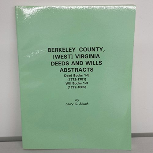Berkeley County, (West) Virginia Deeds and Wills, Abstracts: Deed Books 1-5 (1772-1805), Will Books...