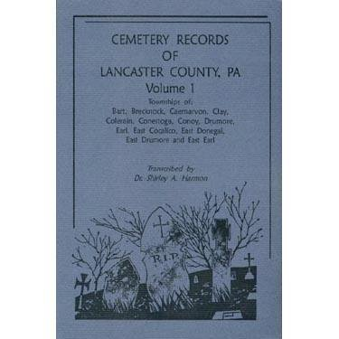 Cemetery Records of Lancaster County, Pennsylvania, Volume 1: Townships of Bart, Brecknock, Caern...