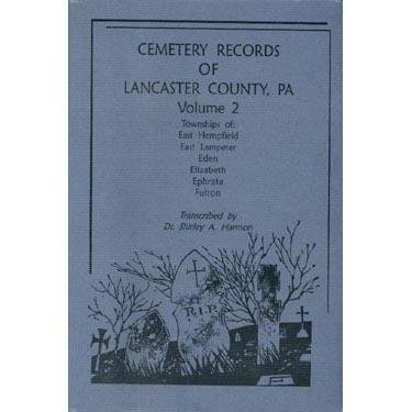 Cemetery Records of Lancaster County, Pennsylvania, Volume 2: Townships of East Hempfield, East L...
