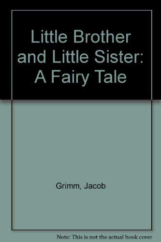 LITTLE BROTHER AND LITTLE SISTER: Grimm, Jacob and