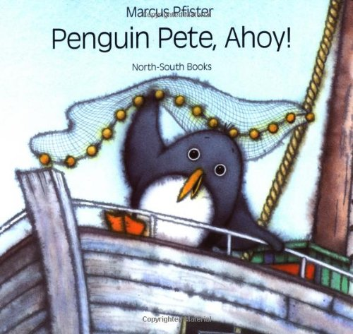 Penguin Pete, Ahoy! (1558589074) by Pfister, Marcus
