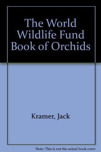 The World Wildlife Fund Book of Orchids {SECOND EDITION}: Kramer, Jack {Text By}