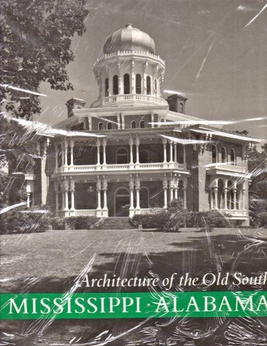 ARCHITECTURE OF THE OLD SOUTH; MISSISSIPPI & ALABAMA. [Architecture of the Old South; Mississippi...
