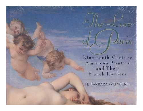 The Lure of Paris: Nineteenth-Century American Painters and Their French Teachers: Weinberg, H. ...
