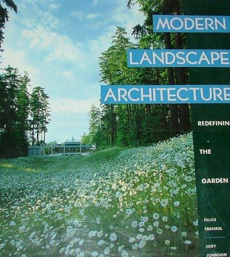 Modern Landscape Architecture: Redefining the Garden: Johnson, Jory; Frankel, Felice