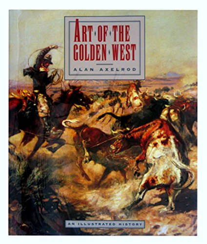 Art of the Golden West: Axelrod, Alan;Oster, Harry;Rawls, Walton H.