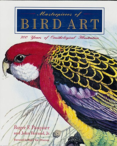 Masterpieces of Bird Art: 700 Years of Ornithological Illustration: Pasquier, Roger F.;Farrand, ...