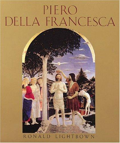 Piero Della Francesca: Lightbown, Ronald W.; Piero Della Francesca (artist)