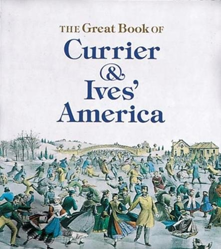 THE GREAT BOOK OF CURRIER & IVES' AMERICA: Rawls, Walton