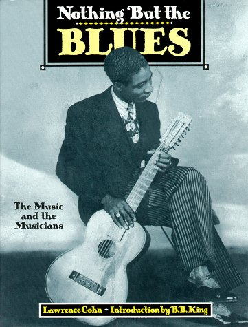 9781558592711: Nothing but the Blues: The Music and the Musicians