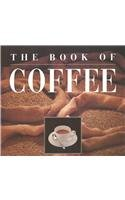 9781558593213: The Book of Coffee: A Gourmet's Guide
