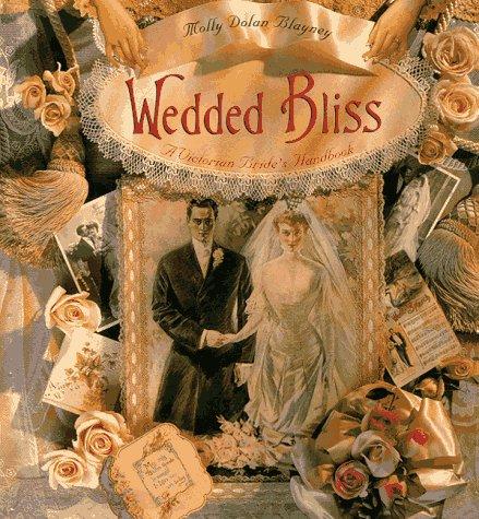 Wedded Bliss: A Victorian Bride's Handbook: Dolan, Molly Blayney