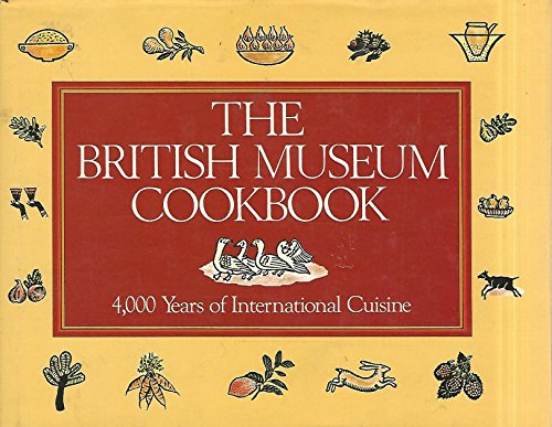 9781558593671: The British Museum Cookbook: 4,000 Years of International Cuisine