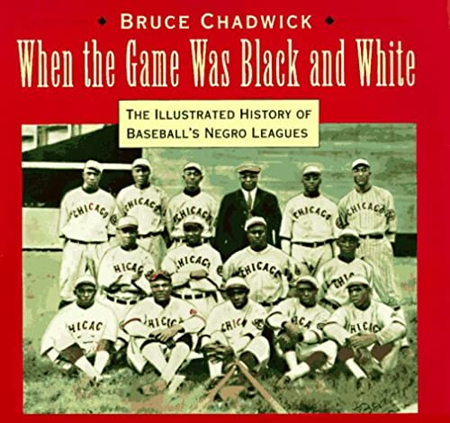 9781558593725: When the Game Was Black and White: The Illustrated History of Baseball's Negro Leagues