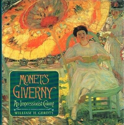 Monet's Giverny: An Impressionist Colony: Gerdts, William H.