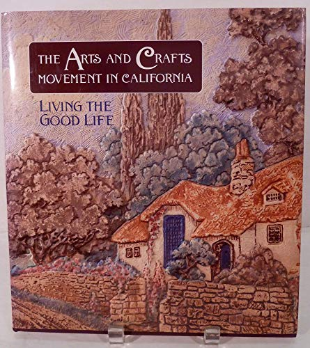 The Arts and Crafts Movement in California Living the Good Life: Trapp, Kenneth R. (editor)