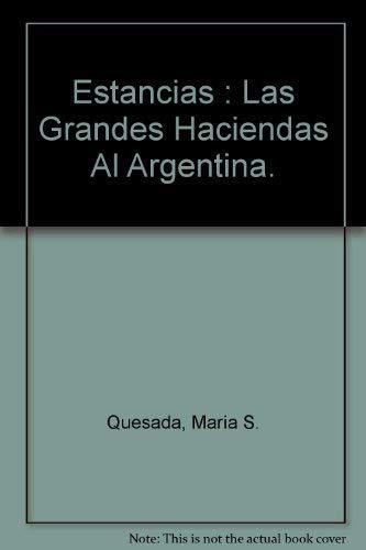 Estancias Las Grandes Haciendas Al Argentina.: Quesada, Maria Saenz; Xavier A. Verstraeten