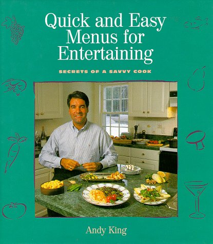 Quick and Easy Menus for Entertaining: Secrets: Andy King; Photographer-Monte