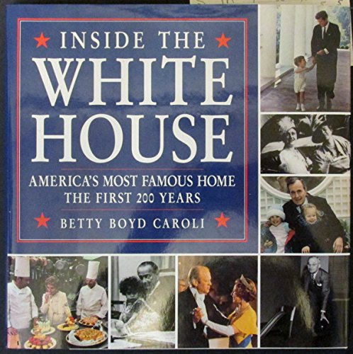 9781558594388: Inside the White House, America's Most Famous Home, the First 200 Years