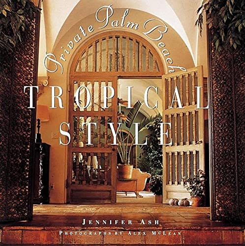 Tropical Style: Private Palm Beach (9781558594890) by Jennifer Ash; Alex McLean