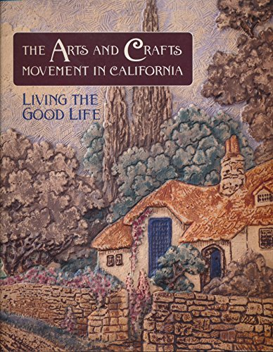 The Arts and Crafts Movement in California: Living the Good Life
