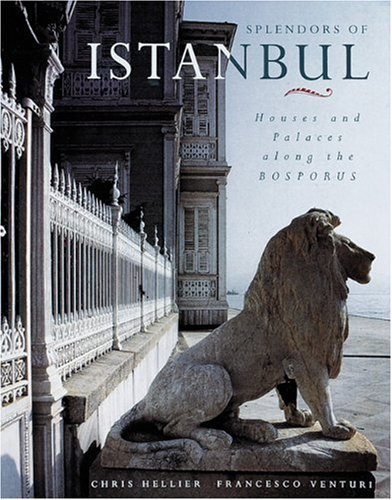 Splendors of Istanbul: Houses and Palaces along the Bosporus: Hellier, Chris