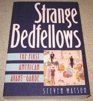 Strange Bedfellows: The First American Avant-Garde: Watson, Steven