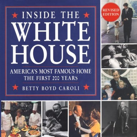 Inside the White House, America's Most Famous Home the First 200 Years: Caroli, Betty Boyd