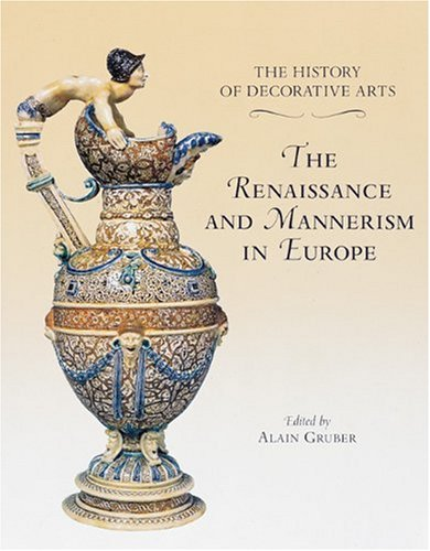 The History of Decorative Arts: Classicism and the Baroque in Europe: Gruber, Alain [Editor]