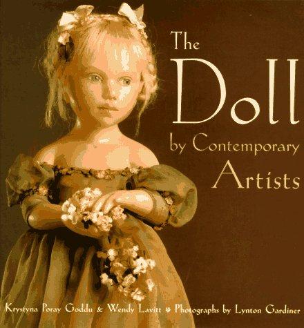 The Doll By Contemporary Artists: Goddu, Krystyna Poray & Lavitt, Wendy