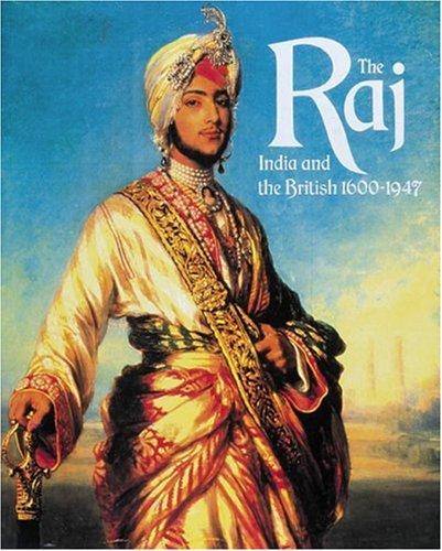 The Raj: India and the British, 1600-1947: Christopher Alan Bayly