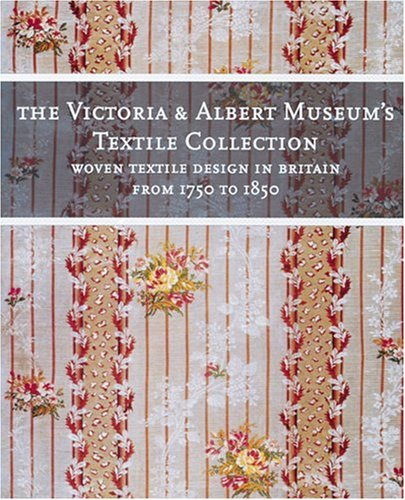 9781558598508: Woven Textile Design in Britain from 1750 to 1850 (The Victoria & Albert Museum's Textile Collection)