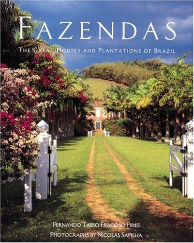 Fazendas. The great Houses and Plantations of Brazil.: Pires, Fernando Tasso Francosco / Sapieha, ...