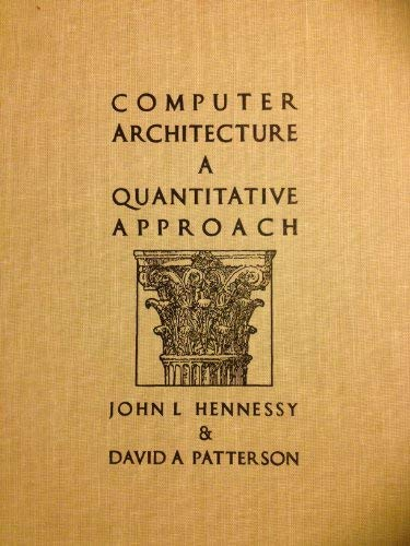 Computer Architecture a Quantitative Approach: David A. Patterson,