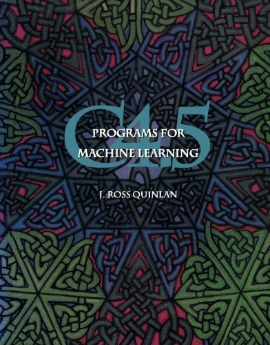 C4.5: Programs for Machine Learning (Paperback): J. Ross Quinlan