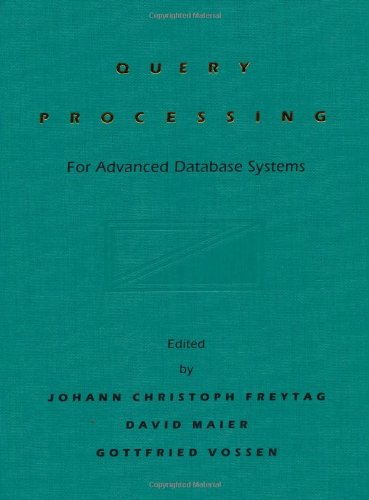 Query Processing for Advanced Database Systems: Freytag, Johann Christoph; Maier, David