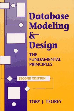 Database Modeling & Design: The Fundamental Principles: Teorey, Toby J.