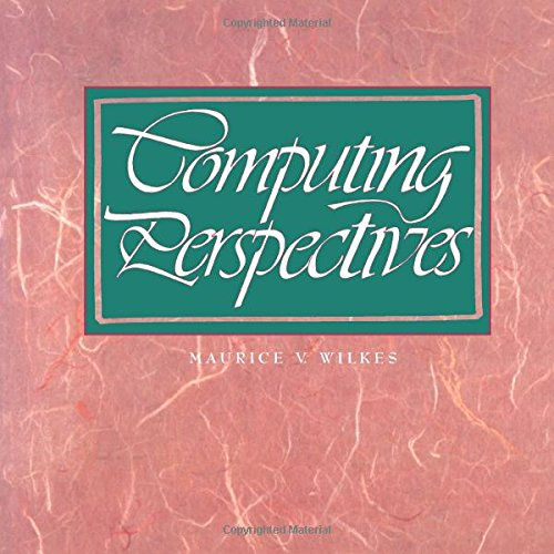 Computing Perspectives (The Morgan Kaufmann Series in Computer Architecture and Design): Wilkes, ...