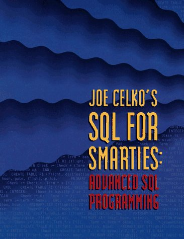 Joe Celko's SQL for Smarties: Advanced SQL Programming