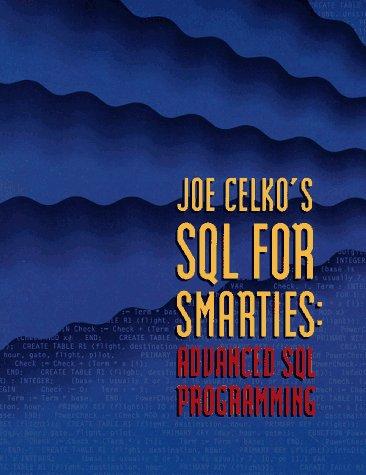 Joe Celko's SQL for Smarties: Advanced SQL Programming (The Morgan Kaufmann series in data ...