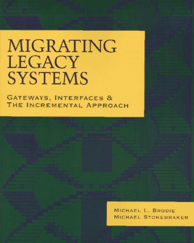 9781558603301: Migrating Legacy Systems: Gateways, Interfaces & the Incremental Approach (Morgan Kaufmann Series in Data Management Systems)