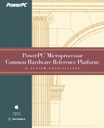 PowerPC Microprocessor Common Hardware Reference Platform: A System Architecture (9781558603943) by Inc. Apple Computer; Inc. International Business Machines; Motorola Corp.
