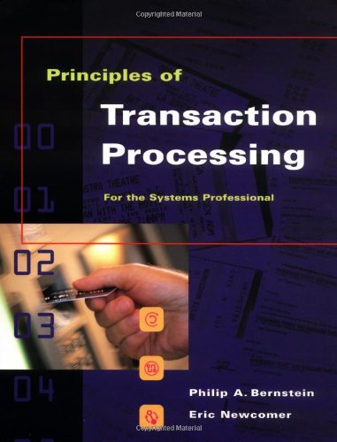 Principles of Transaction Processing for the Systems Professional (The Morgan Kaufmann Series in ...