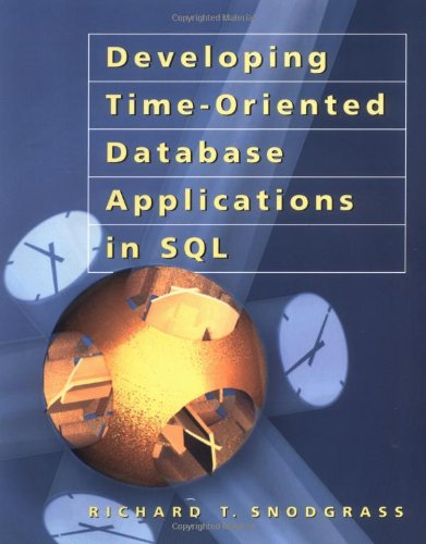 Developing Time-Oriented Database Applications in SQL (The: Snodgrass, Richard T.