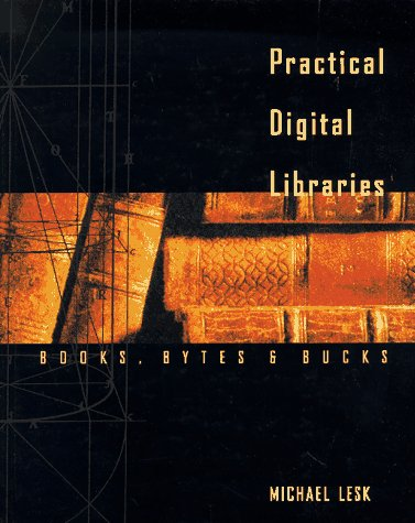 9781558604599: Practical Digital Libraries: Books, Bytes, and Bucks (The Morgan Kaufmann Series in Multimedia Information and Systems)