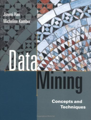 Data Mining: Concepts and Techniques: Han, Jiawei;Kamber, Micheline