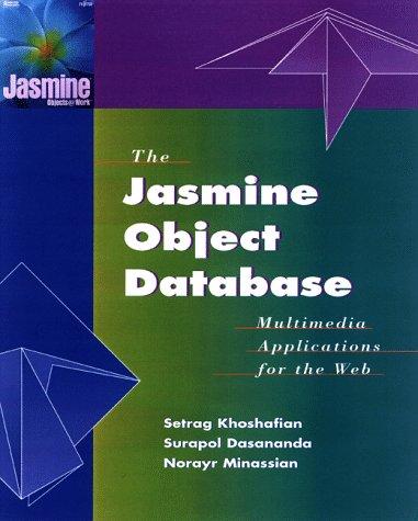 The Jasmine Object Database: Multimedia Applications for the Web: Setrag Khoshafian, Surapol ...